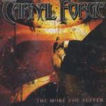 CARNAL FORGE / The More You Suffer
